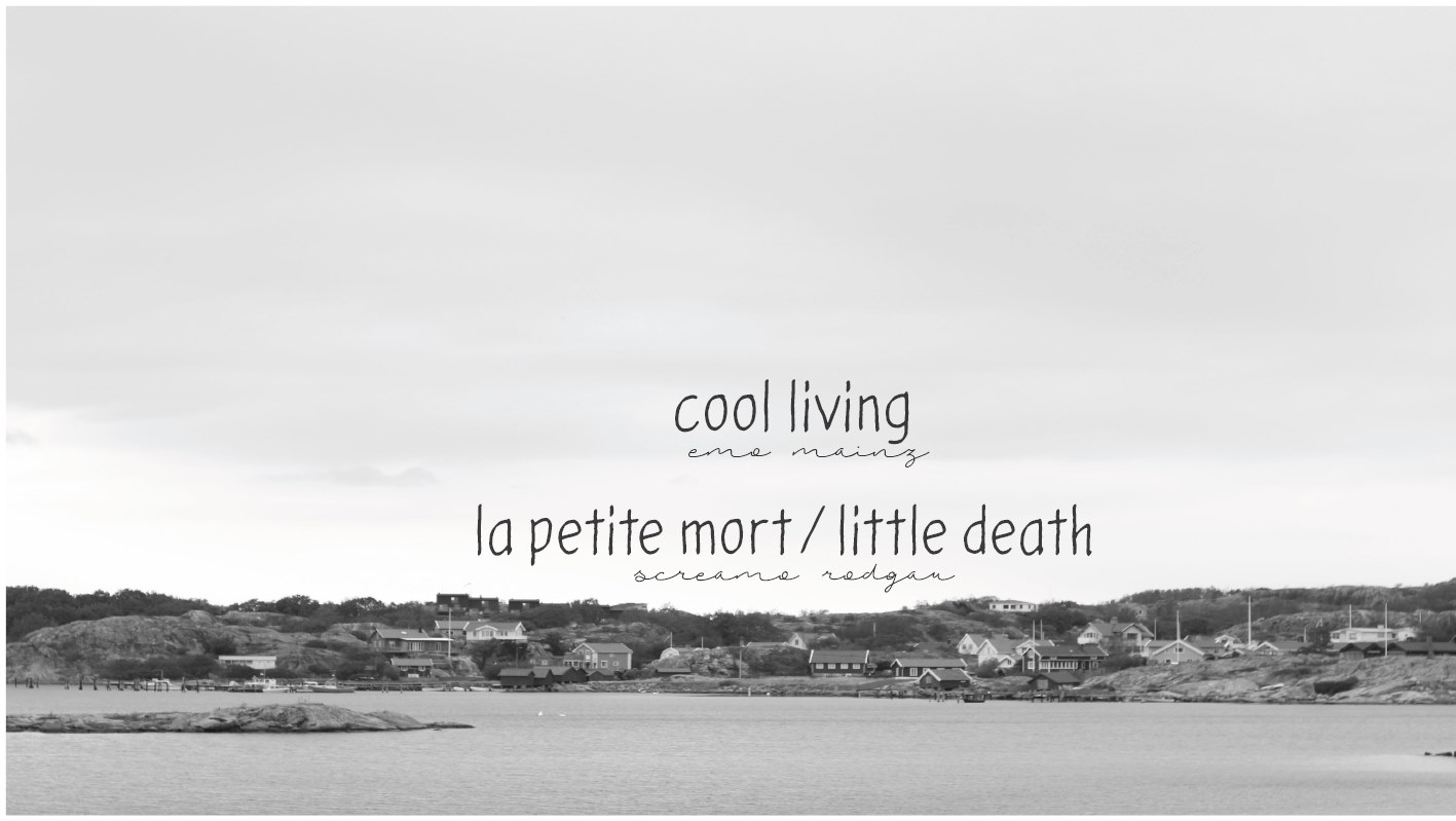 LA PETITE MORT/ LITTLE DEATH + COOL LIVING